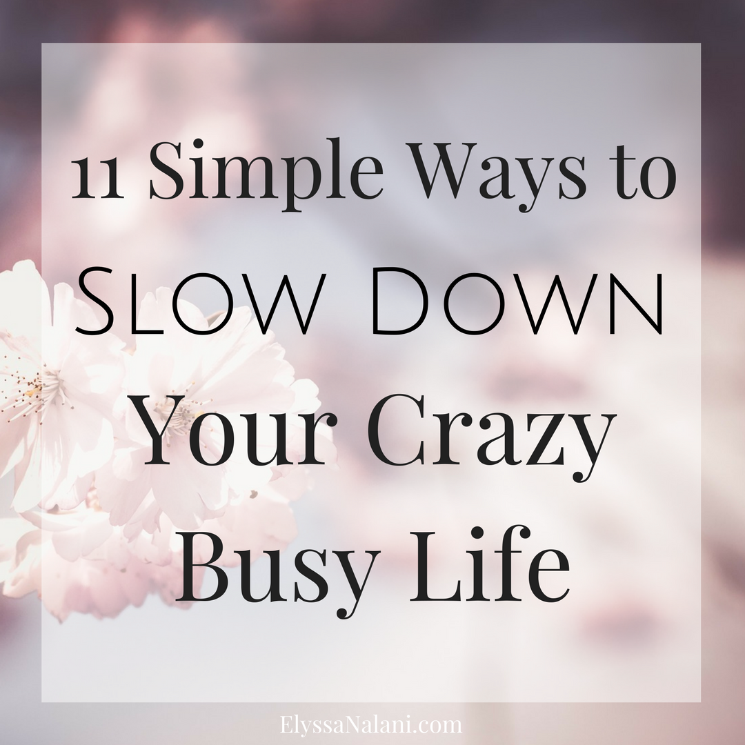 11 Ways to Slow Down Your Crazy Busy Life