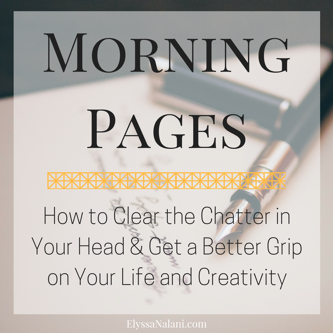 Morning Pages: How to Clear the Chatter in Your Head and Get a Better Grip on Your Life and Creativity