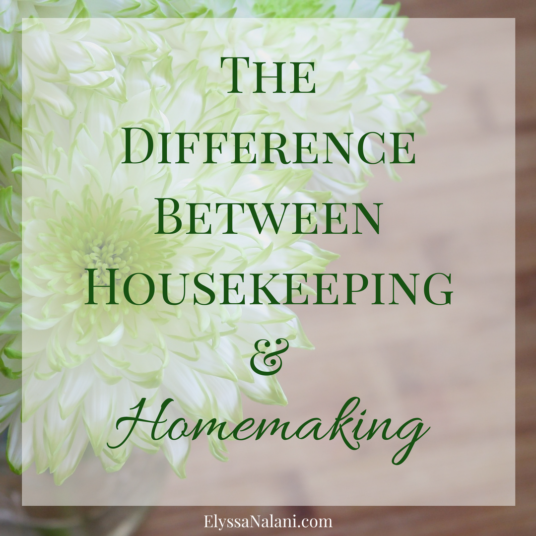 The Difference Between Housekeeping and Homemaking