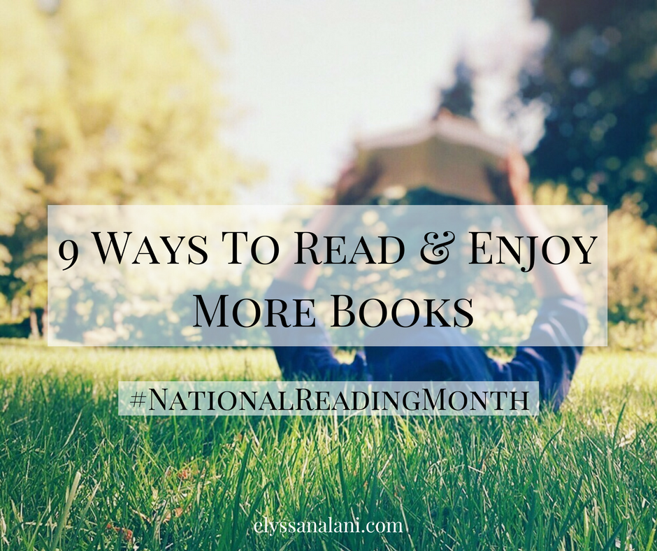 9 Ways to Read & Enjoy More Books | National Reading Month