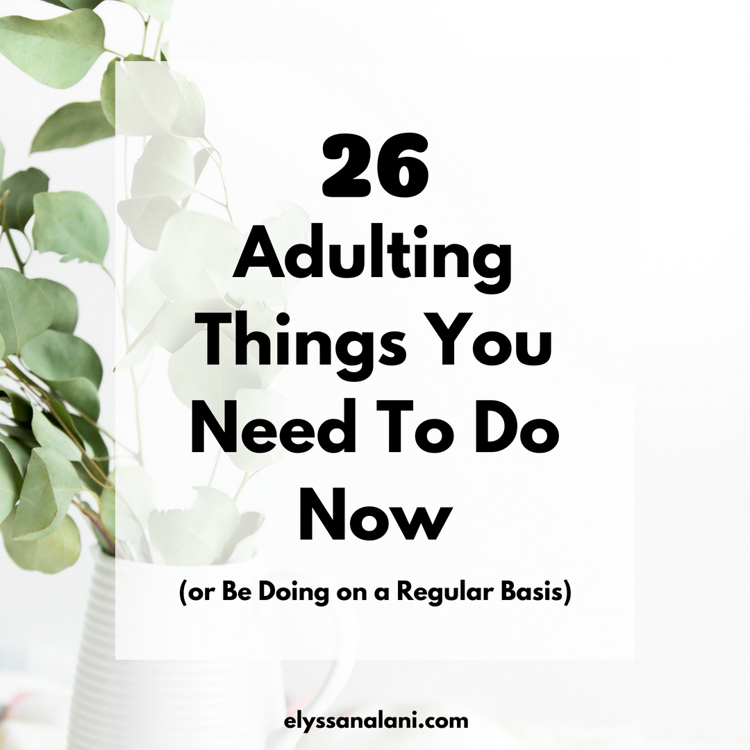 26 Adulting Things You Need To Do Now (or Be Doing on a Regular Basis)