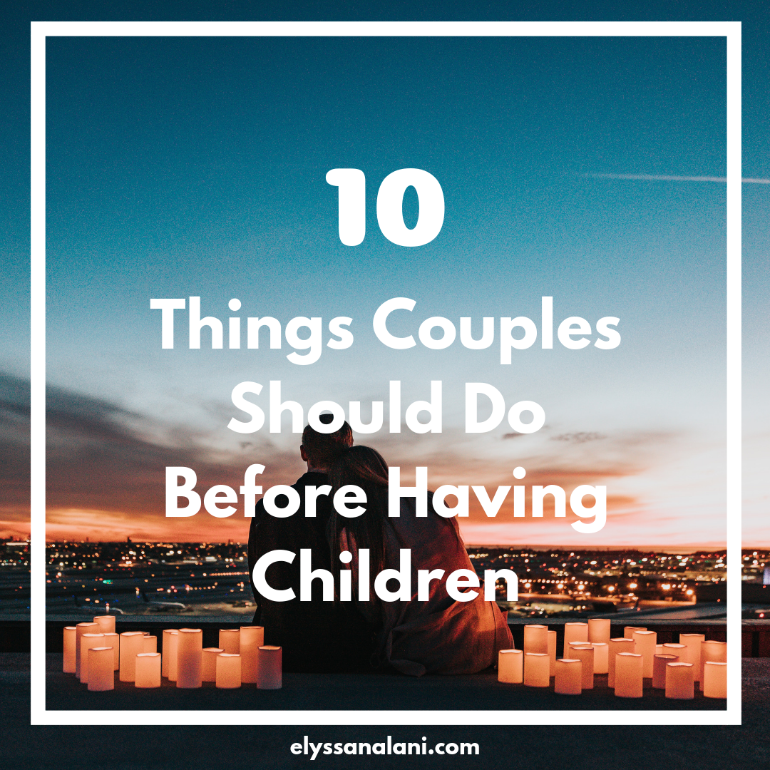 10 Things Couples Should Do Before Having Children