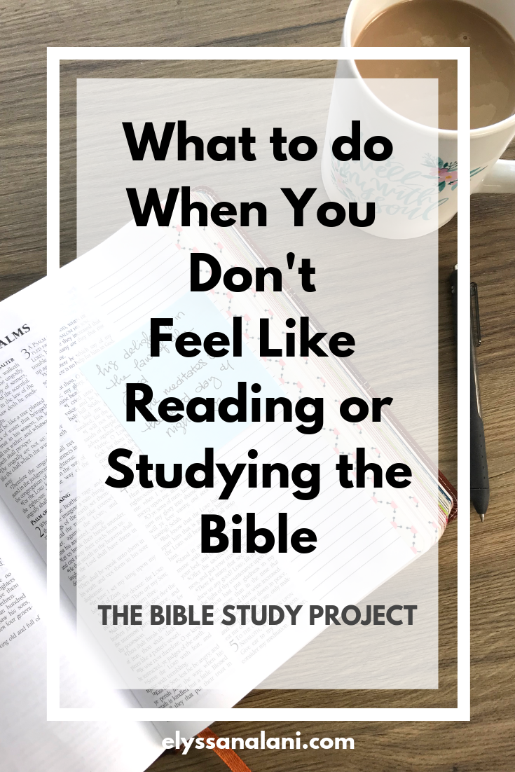 What To Do When You Don't Feel Like Reading or Studying The Bible