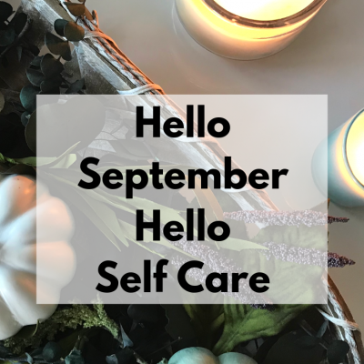 Hello September. Hello Self Care.