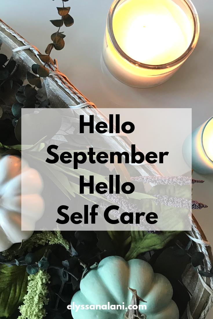 Hello September. Hello Self Care.