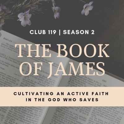 The Book of James Study – Week Three | CLUB 119