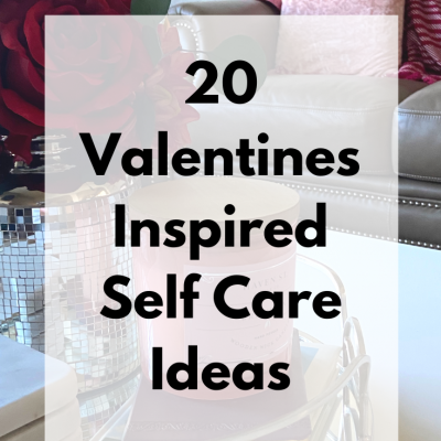 20 Valentines Inspired Self Care Ideas