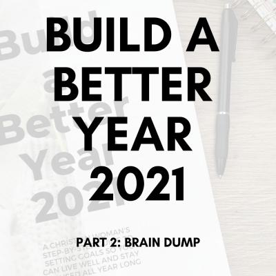 Build a Better Year 2021 | Part 2 | Brain Dump